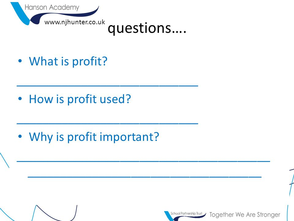 www.njhunter.co.uk Answers...What is profit. Sales Revenue – Costs/ expenses How is profit used.