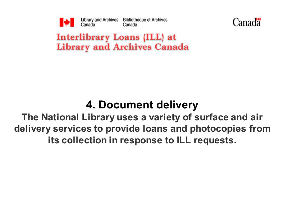 4. Document delivery The National Library uses a variety of surface and air delivery services to provide loans and photocopies from its collection in