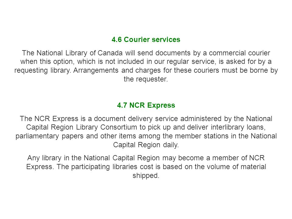 4.6 Courier services The National Library of Canada will send documents by a commercial courier when this option, which is not included in our regular service, is asked for by a requesting library.