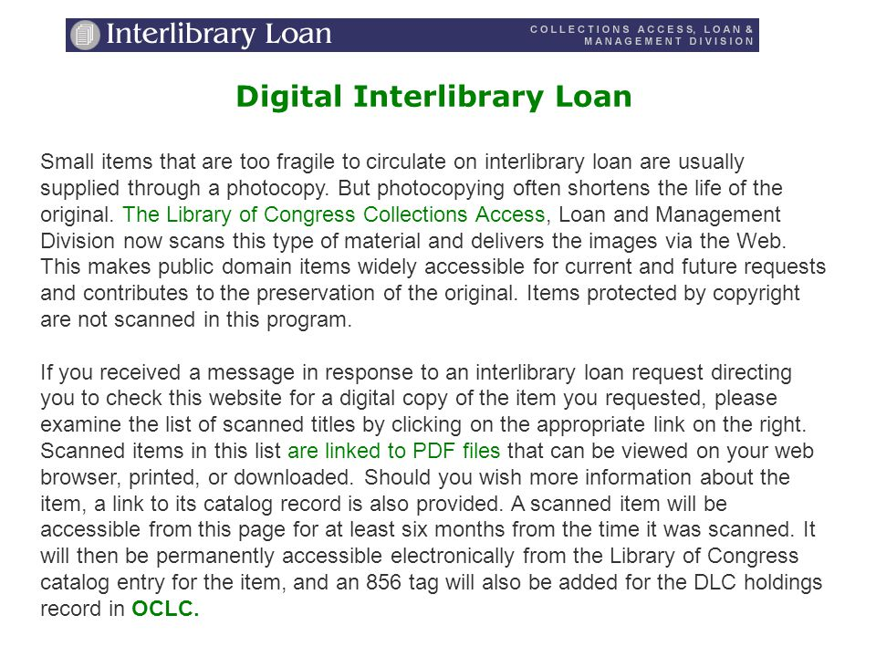 Digital Interlibrary Loan Small items that are too fragile to circulate on interlibrary loan are usually supplied through a photocopy.
