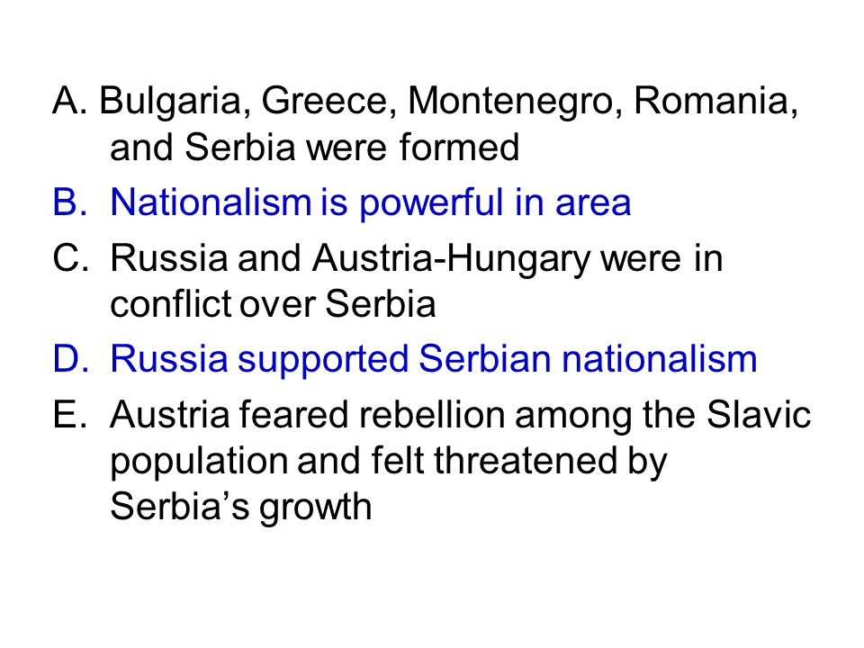 A. Bulgaria, Greece, Montenegro, Romania, and Serbia were formed B. Nationalism is powerful in area C.Russia and Austria-Hungary were in conflict over