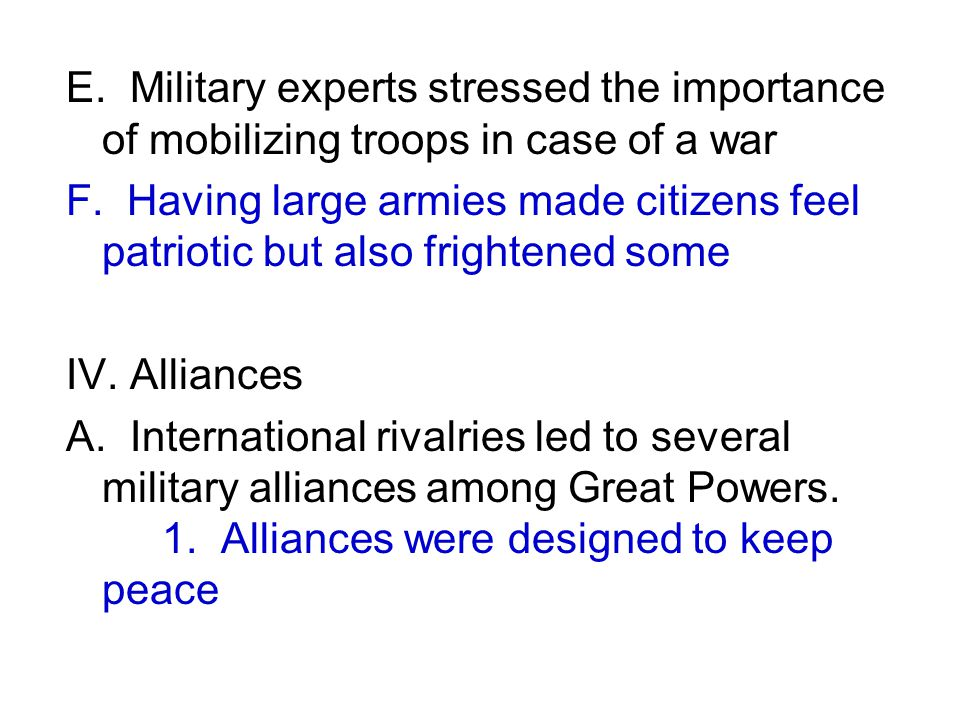 E. Military experts stressed the importance of mobilizing troops in case of a war F. Having large armies made citizens feel patriotic but also frighte