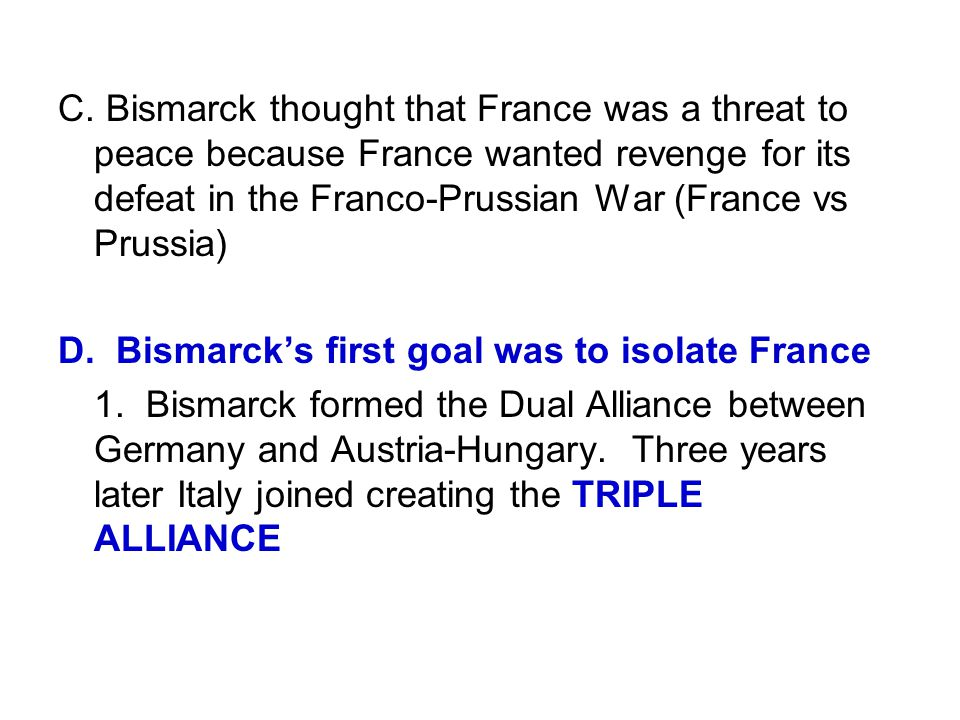 C. Bismarck thought that France was a threat to peace because France wanted revenge for its defeat in the Franco-Prussian War (France vs Prussia) D. B