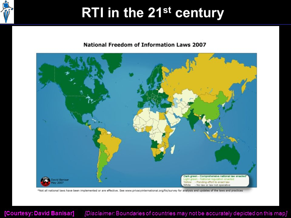 RTI in the 21 st century [Courtesy: David Banisar] [Disclaimer: Boundaries of countries may not be accurately depicted on this map]
