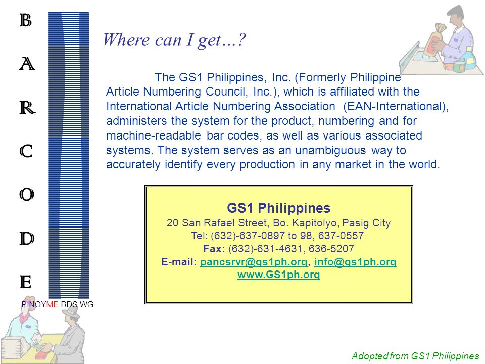 Adopted from GS1 Philippines BARCODEBARCODE PINOYME BDS WG The GS1 Philippines, Inc.