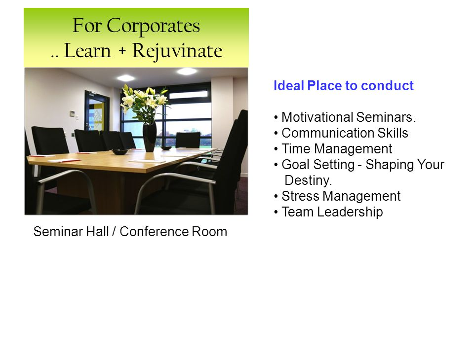 For Corporates.. Learn + Rejuvinate Ideal Place to conduct Motivational Seminars.