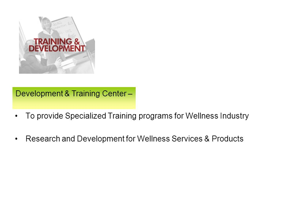 To provide Specialized Training programs for Wellness Industry Research and Development for Wellness Services & Products Development & Training Center –