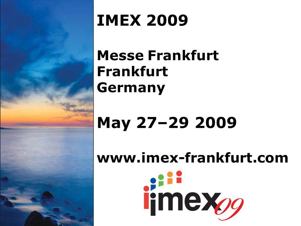 IMEX 2009 Messe Frankfurt Frankfurt Germany May 27–29 2009 www.imex-frankfurt.com