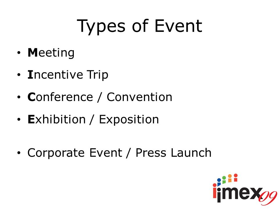Types of Event Meeting Incentive Trip Conference / Convention Exhibition / Exposition Corporate Event / Press Launch