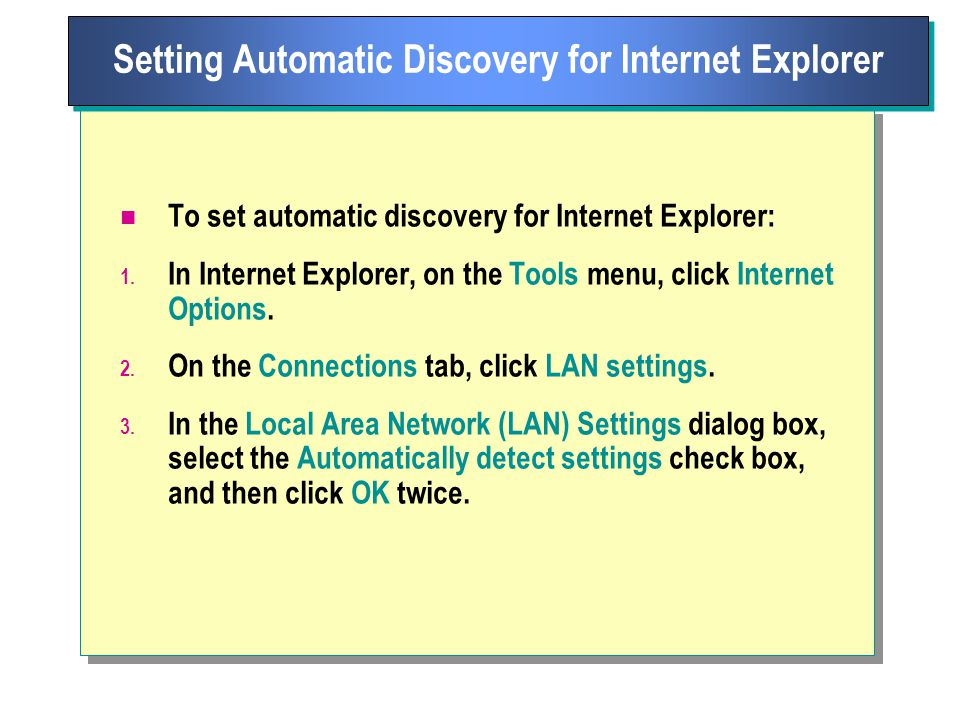 To set automatic discovery for Internet Explorer: 1.
