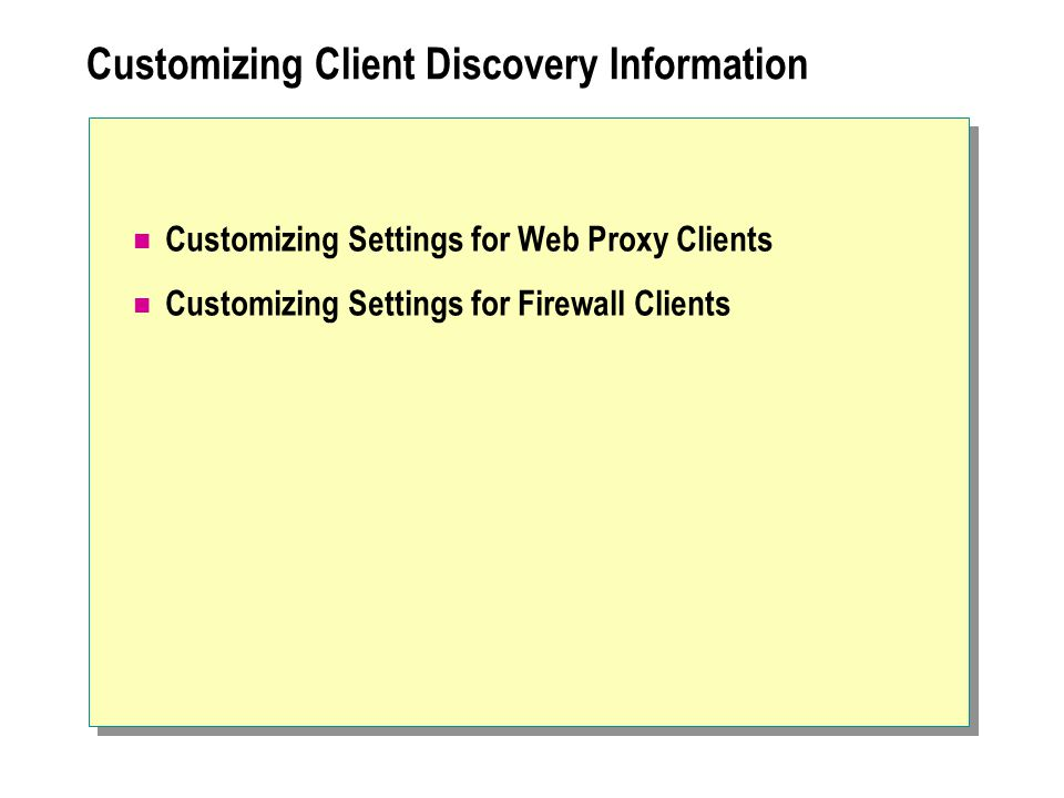 Customizing Client Discovery Information Customizing Settings for Web Proxy Clients Customizing Settings for Firewall Clients
