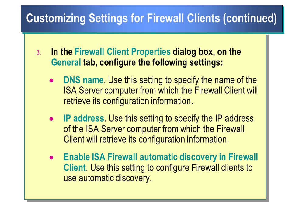 3. In the Firewall Client Properties dialog box, on the General tab, configure the following settings: DNS name. Use this setting to specify the name