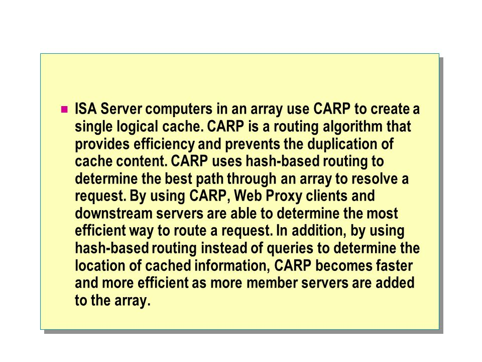 ISA Server computers in an array use CARP to create a single logical cache.
