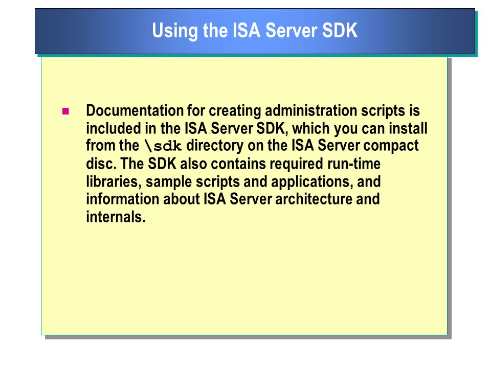 Documentation for creating administration scripts is included in the ISA Server SDK, which you can install from the \sdk directory on the ISA Server compact disc.
