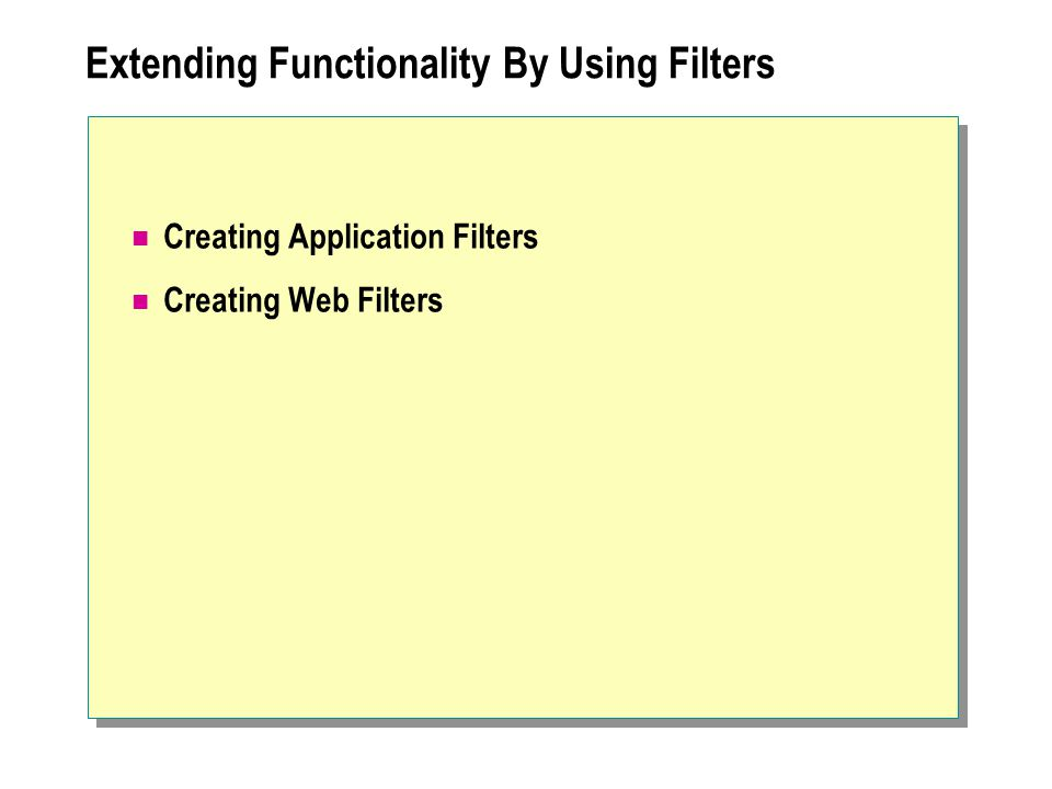 Extending Functionality By Using Filters Creating Application Filters Creating Web Filters