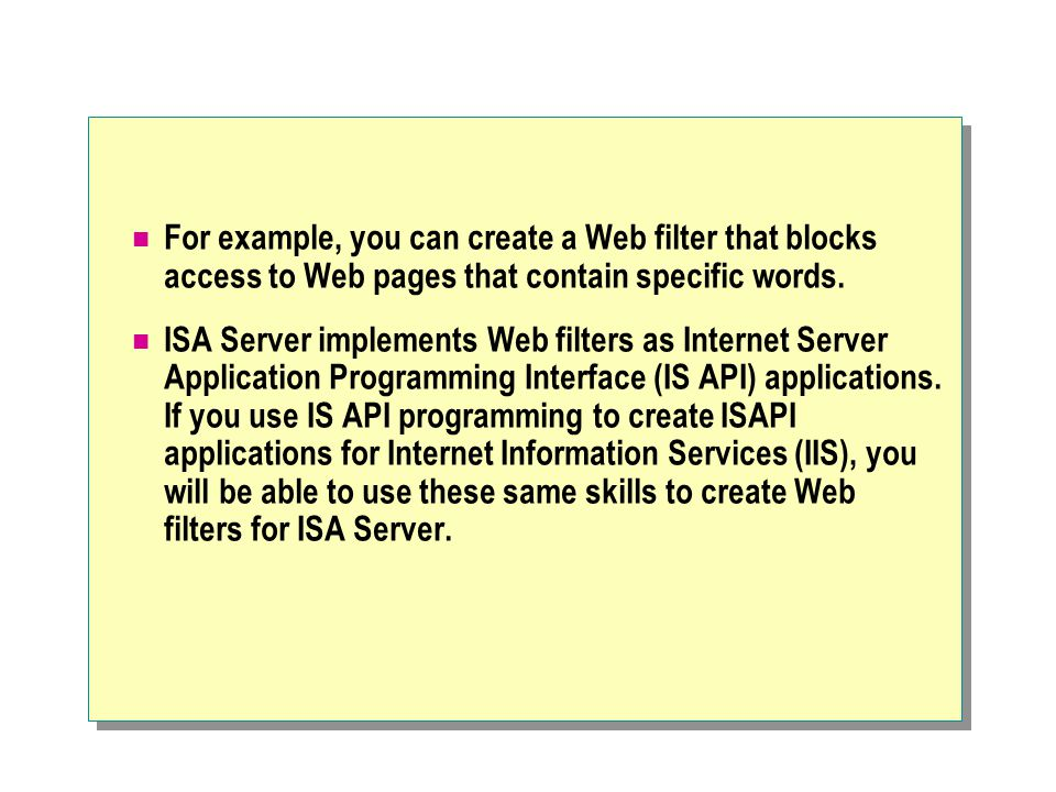 For example, you can create a Web filter that blocks access to Web pages that contain specific words.