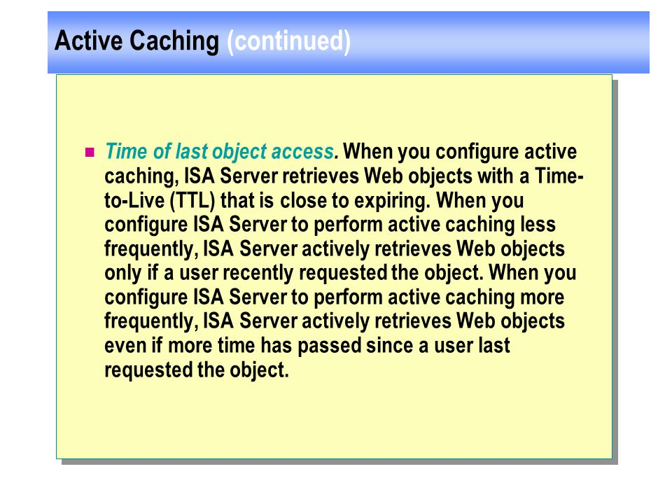 Active Caching (continued) Time of last object access.