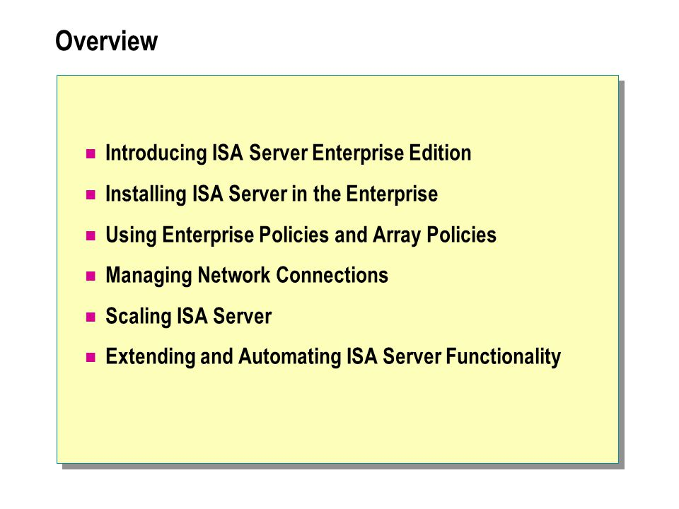  Installing ISA Server in the Enterprise Installing ISA Server Schema in Active Directory Using Arrays Installing ISA Server in an Array Creating and Deleting Arrays in ISA Management Promoting a Stand-Alone Server Maintaining Enterprise Configurations