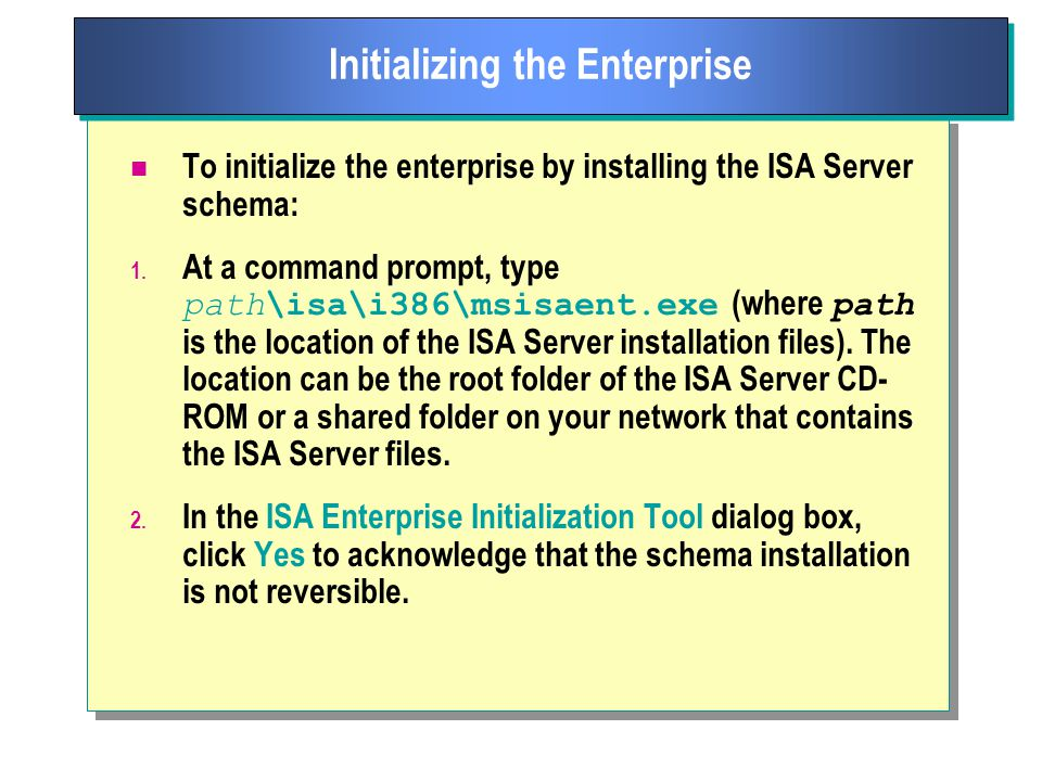 To initialize the enterprise by installing the ISA Server schema: 1.
