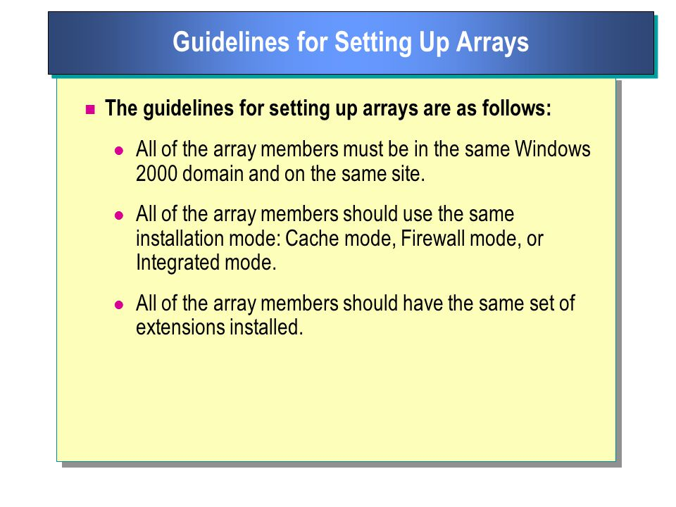 The guidelines for setting up arrays are as follows: All of the array members must be in the same Windows 2000 domain and on the same site.