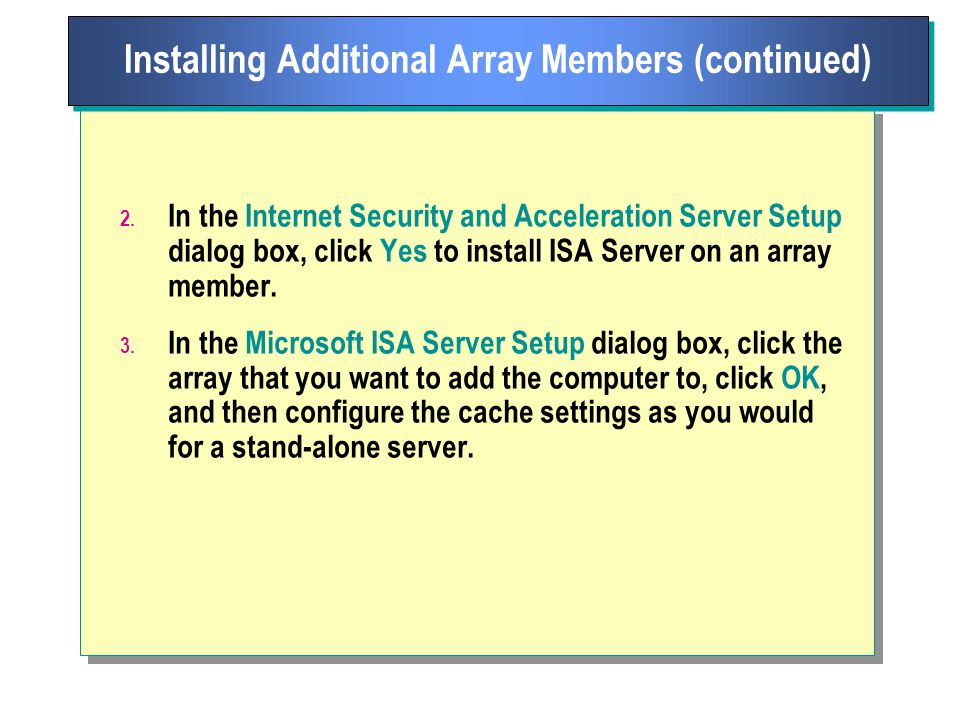 2. In the Internet Security and Acceleration Server Setup dialog box, click Yes to install ISA Server on an array member. 3. In the Microsoft ISA Serv