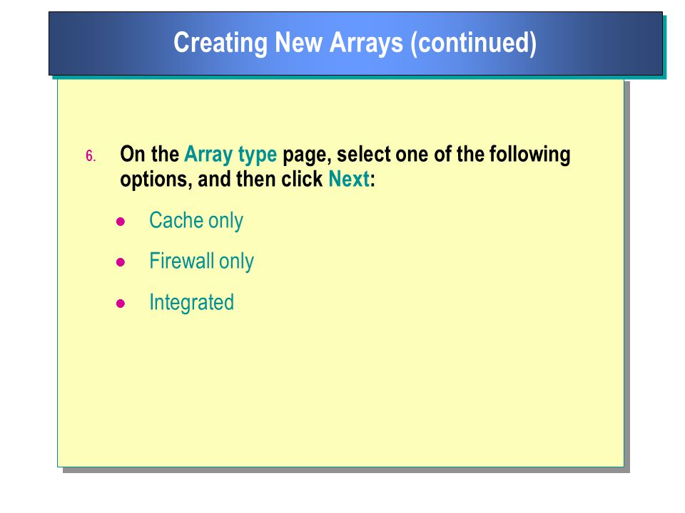 6. On the Array type page, select one of the following options, and then click Next: Cache only Firewall only Integrated Creating New Arrays (continue