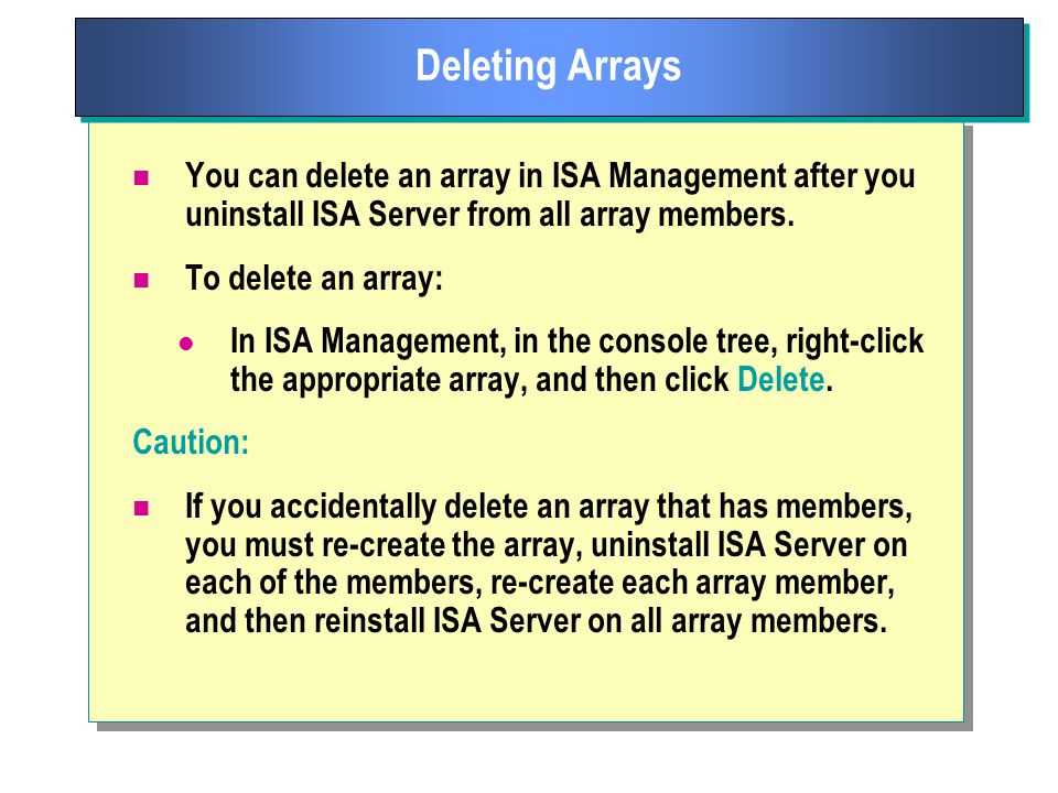 You can delete an array in ISA Management after you uninstall ISA Server from all array members.
