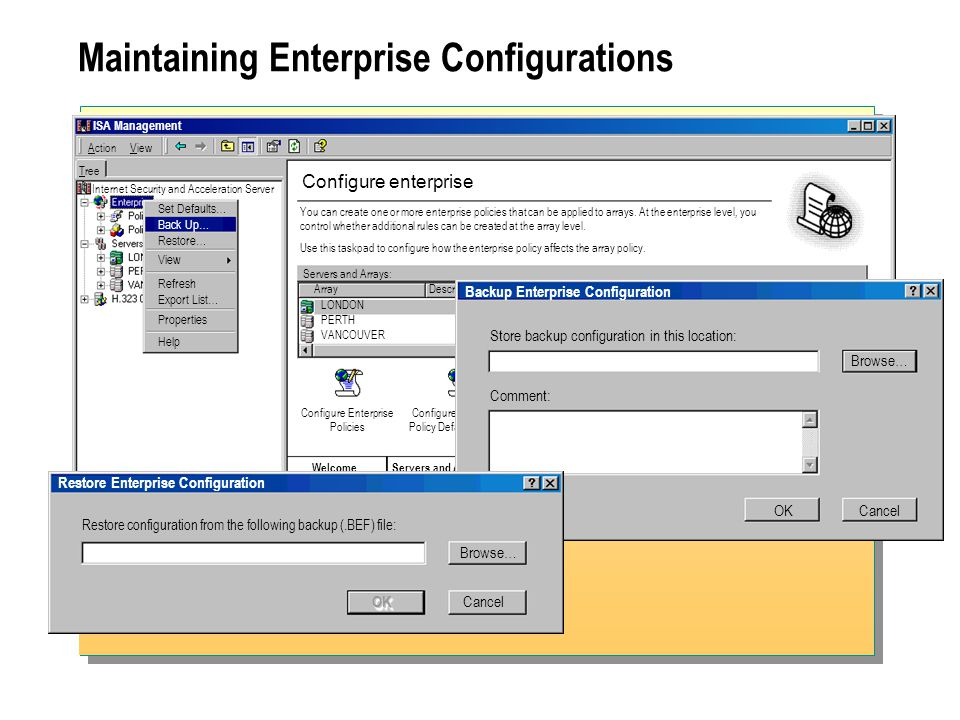 Maintaining Enterprise Configurations ISA Management ActionView Configure enterprise Internet Security and Acceleration Server Tree You can create one or more enterprise policies that can be applied to arrays.