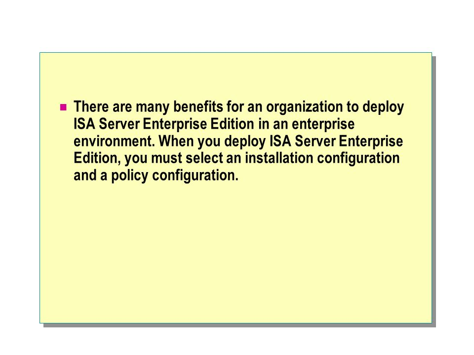 Benefits of ISA Server Enterprise Edition Scalability Scales ISA Server functionality by using arrays, symmetric multiprocessing, Network Load Balancing, and CARP.