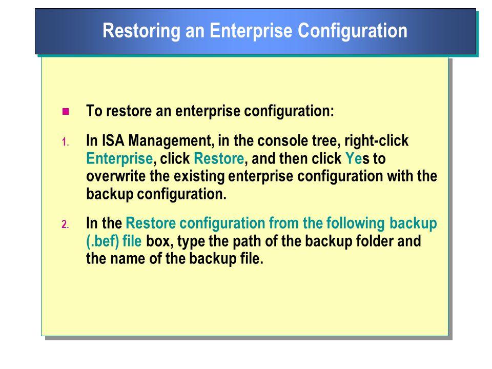 To restore an enterprise configuration: 1.