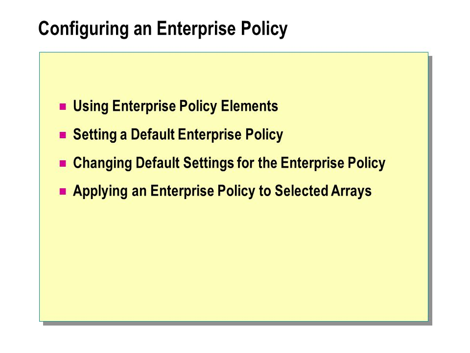Configuring an Enterprise Policy Using Enterprise Policy Elements Setting a Default Enterprise Policy Changing Default Settings for the Enterprise Policy Applying an Enterprise Policy to Selected Arrays