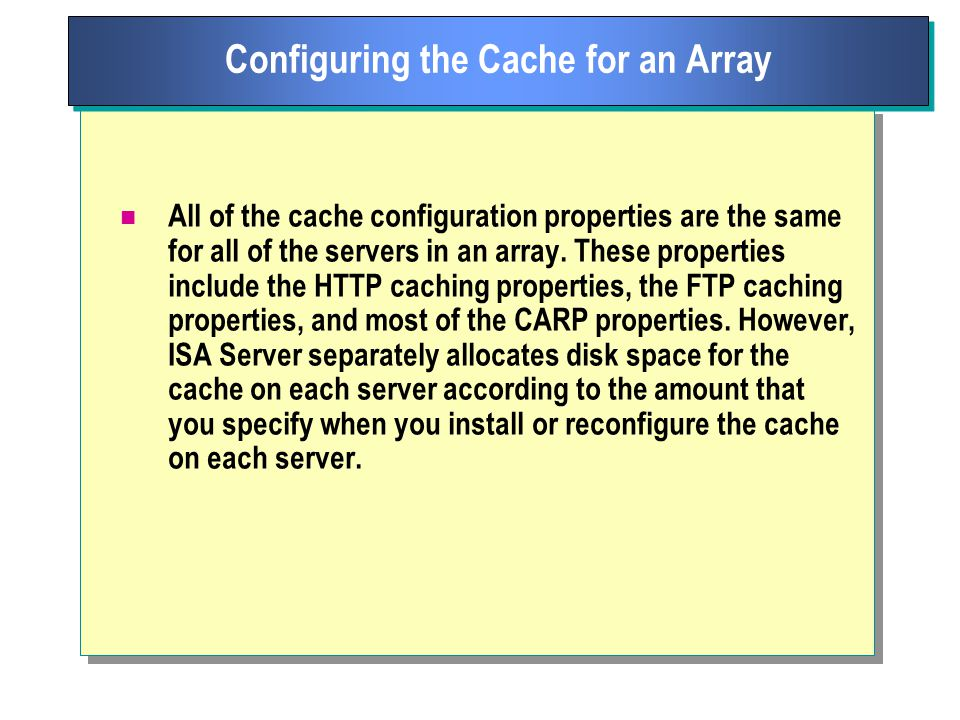 All of the cache configuration properties are the same for all of the servers in an array.