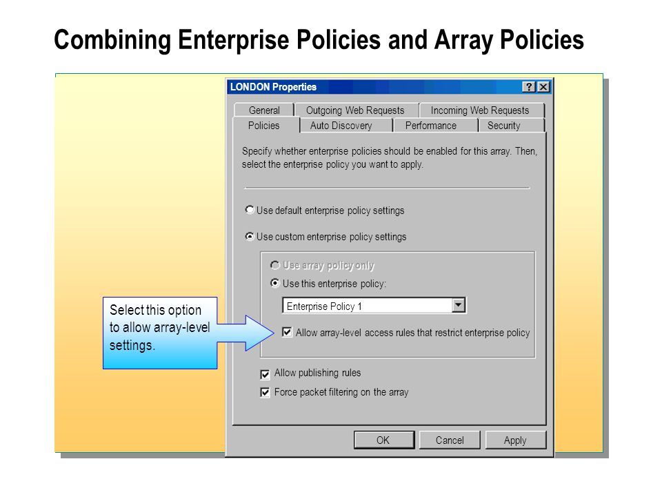 Combining Enterprise Policies and Array Policies LONDON Properties General OKCancel Use array policy only Apply Specify whether enterprise policies should be enabled for this array.