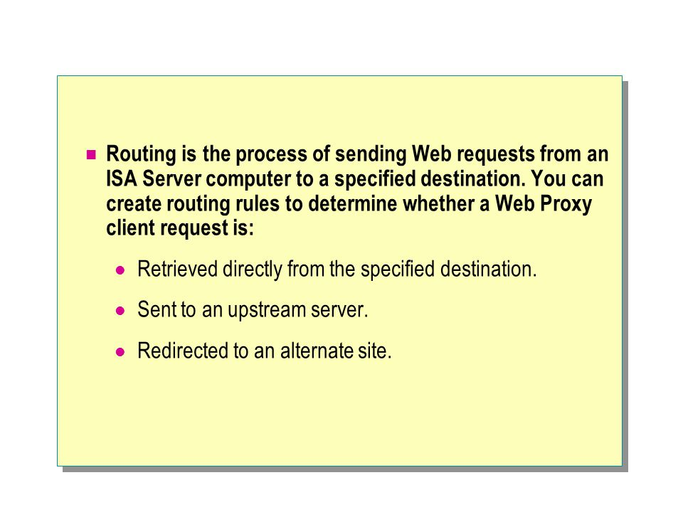 Routing is the process of sending Web requests from an ISA Server computer to a specified destination.
