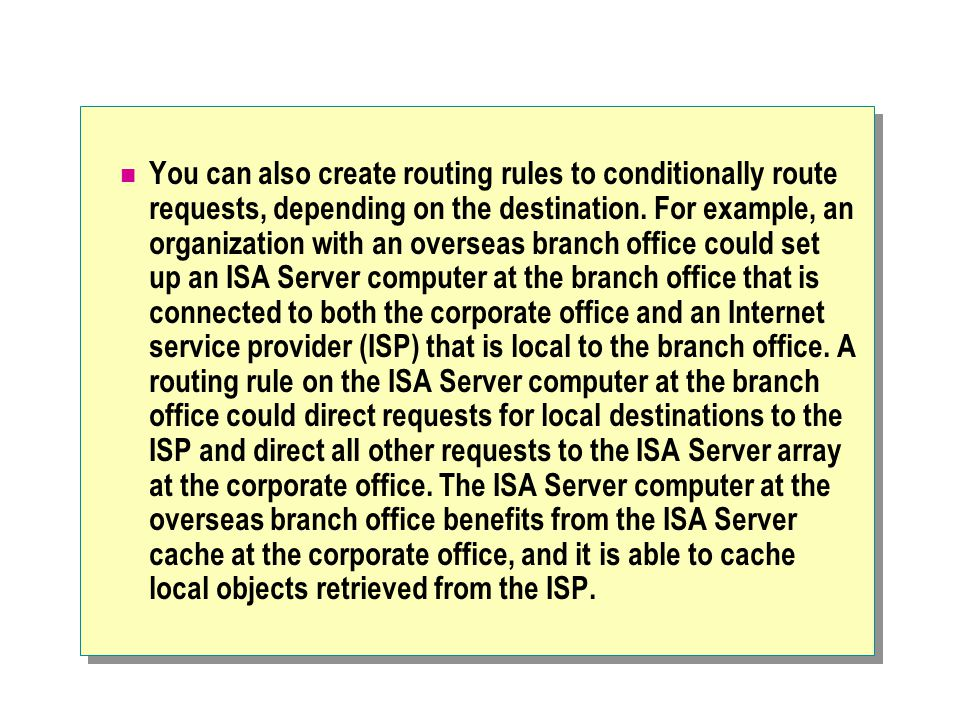 You can also create routing rules to conditionally route requests, depending on the destination.