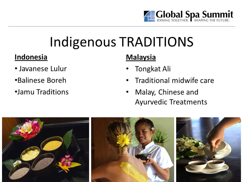 Indigenous TRADITIONS Indonesia Javanese Lulur Balinese Boreh Jamu Traditions Malaysia Tongkat Ali Traditional midwife care Malay, Chinese and Ayurvedic Treatments