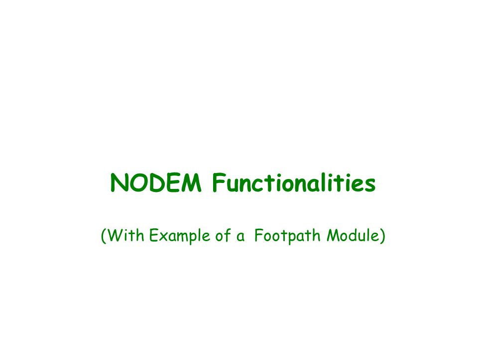 Overall Process Available in NODEM Depending on user requirements, any of the processes can be skipped/altered/added.