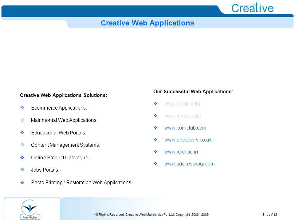 All Rights Reserved. Creative Web Mall (India) Pvt Ltd. Copyright 2008 - 2009Slide # 12 Creative Web Applications Creative Web Applications Solutions: