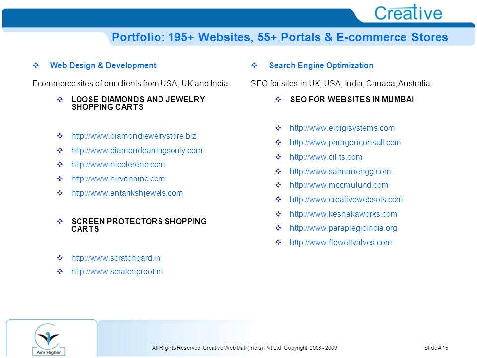 All Rights Reserved. Creative Web Mall (India) Pvt Ltd. Copyright 2008 - 2009Slide # 15 Portfolio: 195+ Websites, 55+ Portals & E-commerce Stores  We