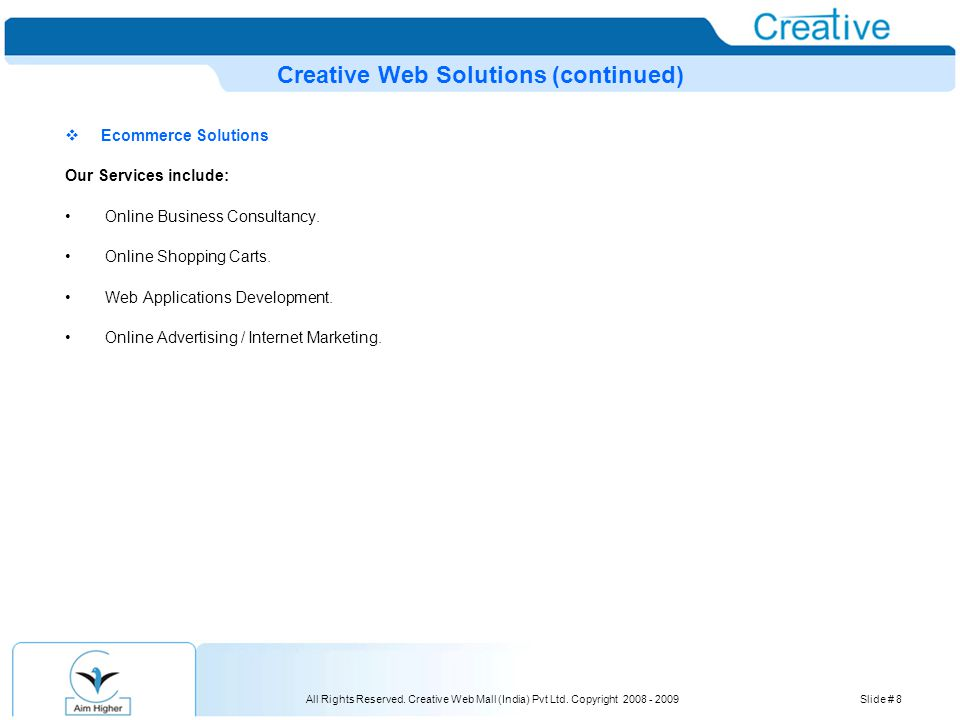 All Rights Reserved. Creative Web Mall (India) Pvt Ltd. Copyright 2008 - 2009Slide # 8 Creative Web Solutions (continued)  Ecommerce Solutions Our Se
