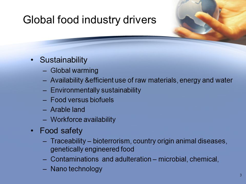 Global food industry drivers Sustainability –Global warming –Availability &efficient use of raw materials, energy and water –Environmentally sustainab