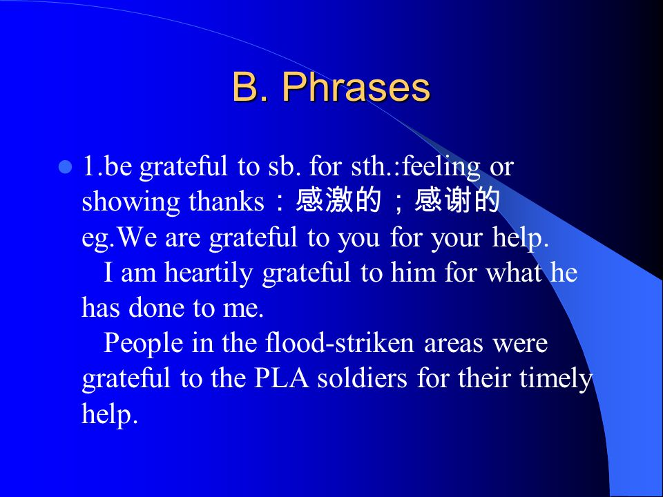 B. Phrases 1.be grateful to sb.