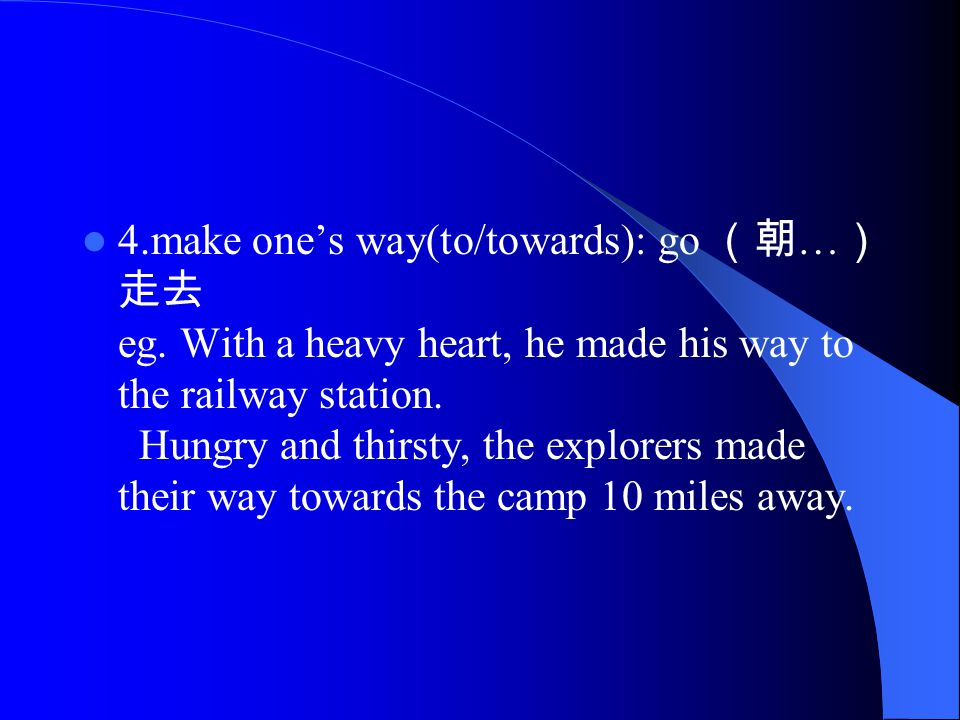 4.make one's way(to/towards): go (朝 … ) 走去 eg.