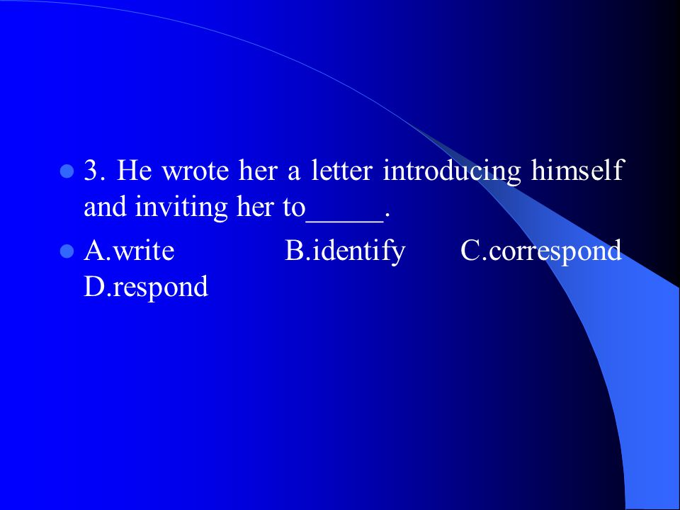3. He wrote her a letter introducing himself and inviting her to_____.