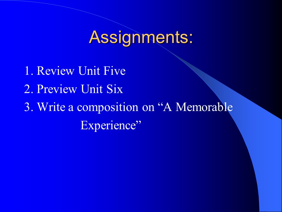 Assignments: 1. Review Unit Five 2. Preview Unit Six 3.