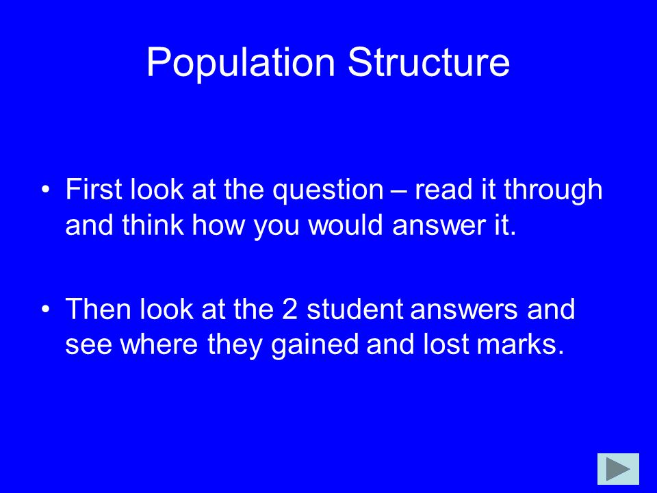 Population Structure First look at the question – read it through and think how you would answer it.