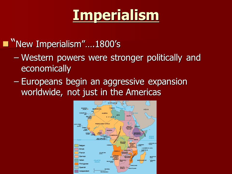 Imperialism New Imperialism ….1800's New Imperialism ….1800's –Western powers were stronger politically and economically –Europeans begin an aggressive expansion worldwide, not just in the Americas