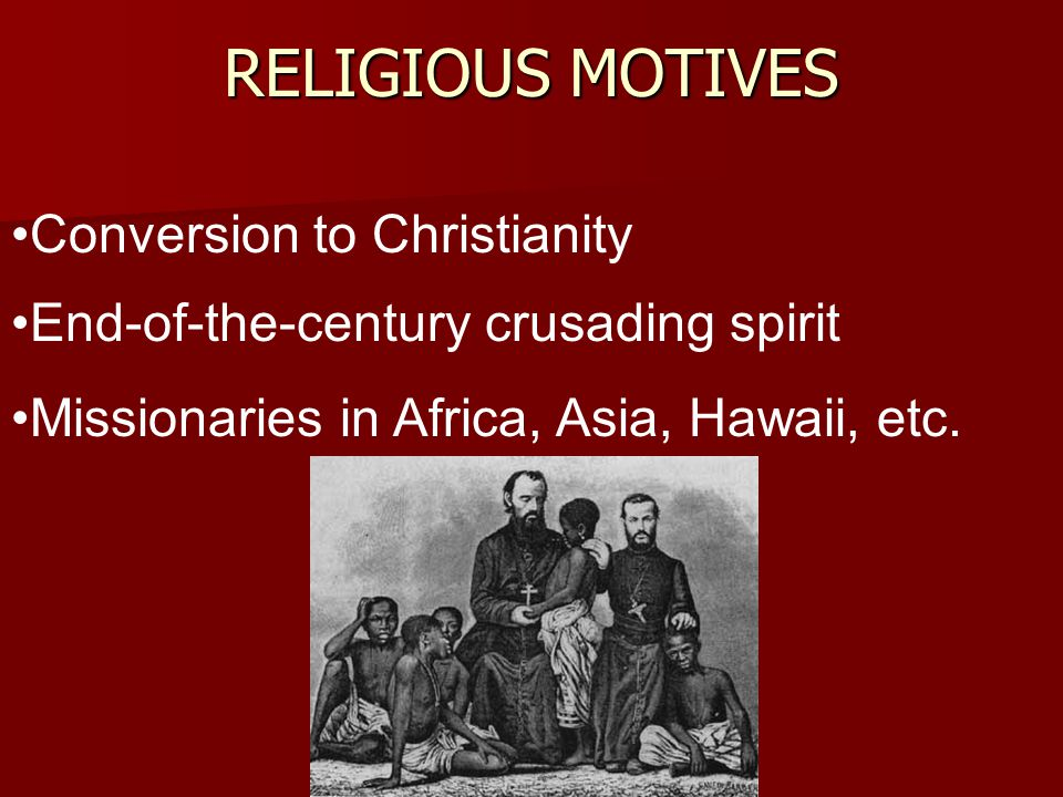 Conversion to Christianity End-of-the-century crusading spirit Missionaries in Africa, Asia, Hawaii, etc.