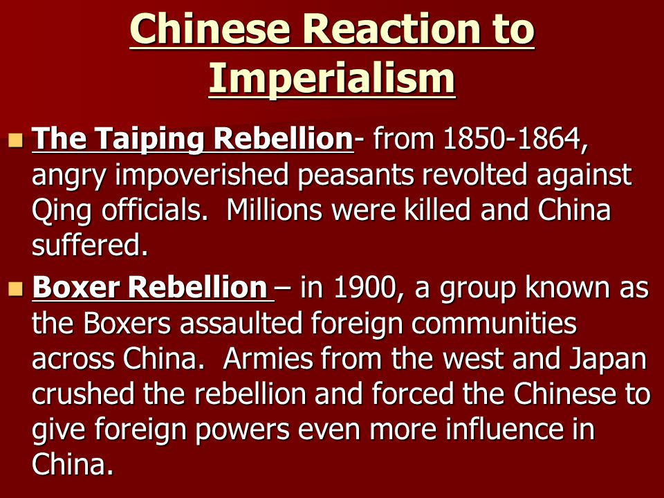 Chinese Reaction to Imperialism The Taiping Rebellion- from 1850-1864, angry impoverished peasants revolted against Qing officials.