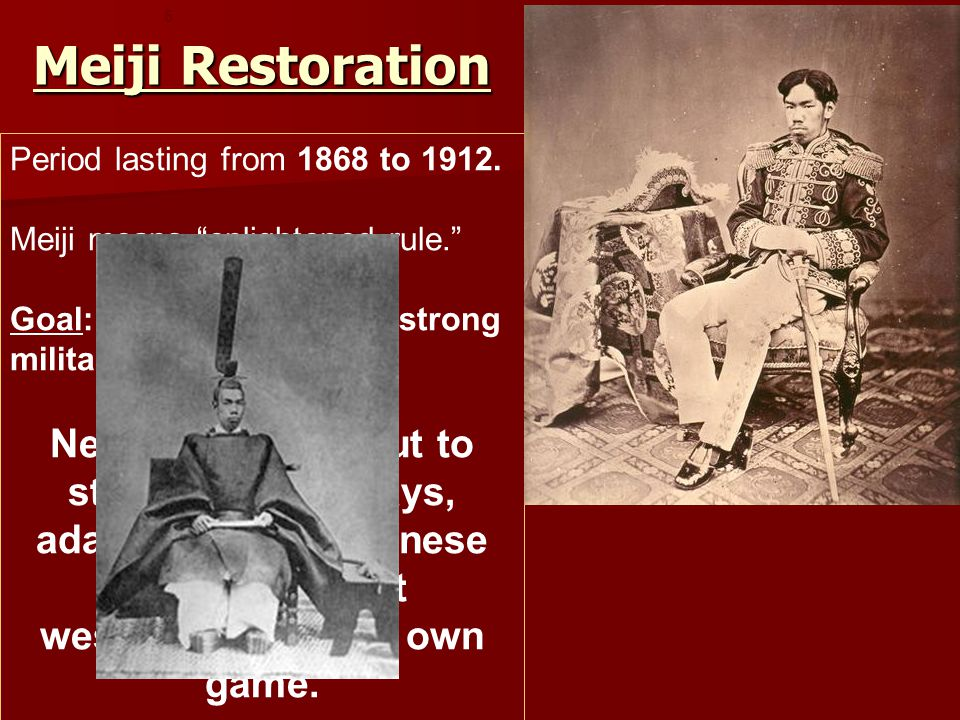 Meiji Restoration 5 Period lasting from 1868 to 1912.